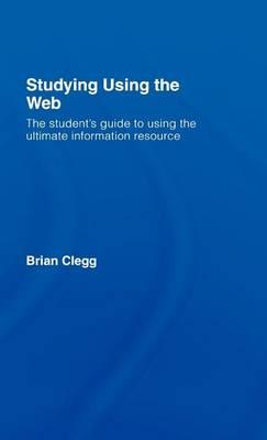 Studying Using the Web: The Student S Guide to Using the Ultimate Information Resource