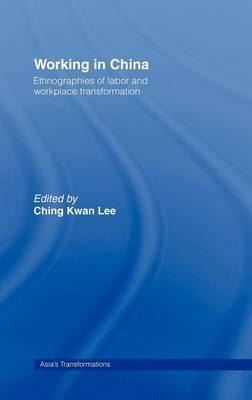 Working in China: Ethnographies of Labor and Workplace Transformation