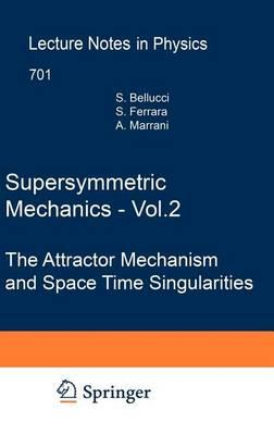 Supersymmetric Mechanics - Vol. 2: The Attractor Mechanism and Space Time Singularities
