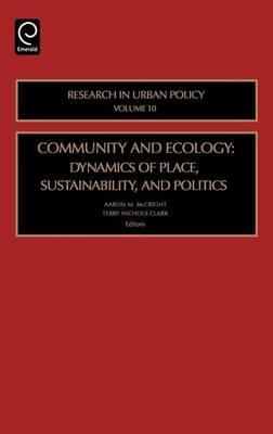 Community and Ecology: Dynamics of Place, Sustainability, and Politics (Volume 10, Research in Urban Policy)