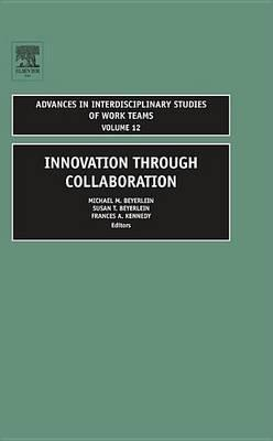 Innovation Through Collaboration: (Volume 12, Advances in Interdisciplinary Studies of Work Teams)
