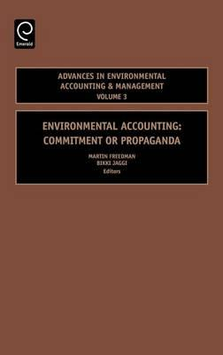 Environmental Accounting: Commitment or Propaganda (Volume 3, Advances in Environmental Accounting & Management)