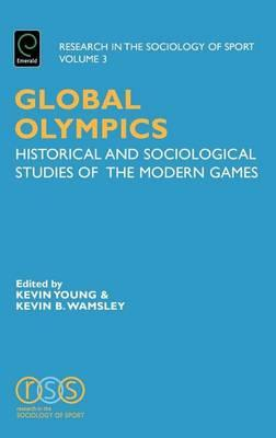Global Olympics: Historical and Sociological Studies of the Modern Games (Volume 3, Research in the Sociology of Sport)