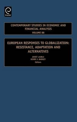 European Responses to Globalization: Resistance, Adaptation and Alternatives. Contemporary Studies in Economic and Financial Analysis, Volume 88.