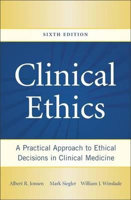 Clinical Ethics: A Practical Approach to Ethical Decisions in Clinical Medicine, Sixth Edition