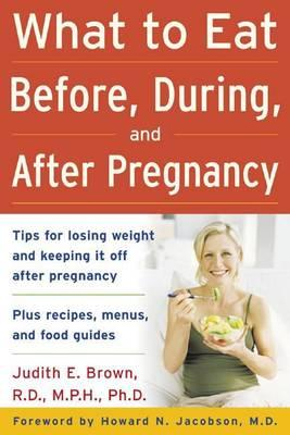 What to Eat Before, During, and After Pregnancy