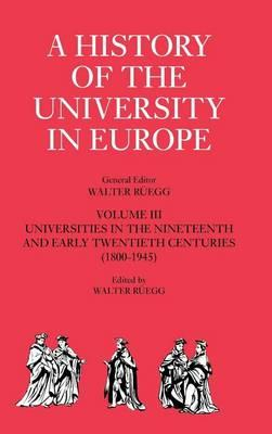 History of the University in Europe, A: Volume III, Universities in the Nineteenth and Early Twentieth Centuries (1800-1945)