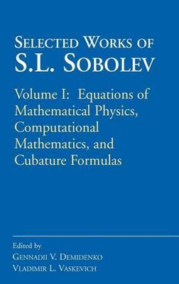 Selected Works of S.L. Sobolev: Volume I: Equations of Mathematical Physics, Computational Mathematics, and Cubature Formulas