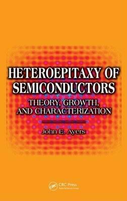 Heteroepitaxy of Semiconductors: Theory, Growth and Characterization