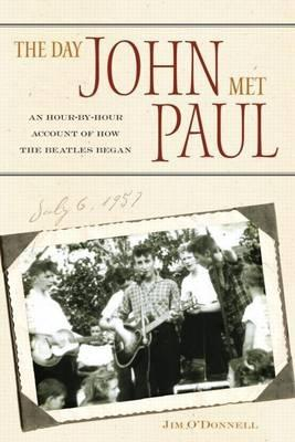 Day John Met Paul, The: An Hour-By-Hour Account of How the Beatles Began