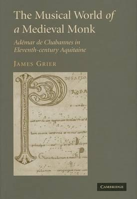 Musical World of a Medieval Monk, The: Ademar de Chabannes in Eleventh-Century Aquitaine