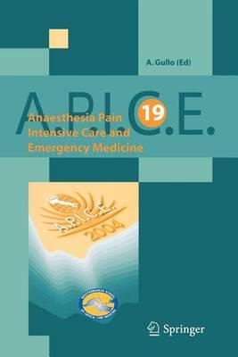 Anaesthesia, Pain, Intensive Care and Emergency Medicine - A.P.I.C.E.: Proceedings of the 19 Th Postgraduate Course in Critical Care Medicine. Trieste, Italy - November 12-15, 2004