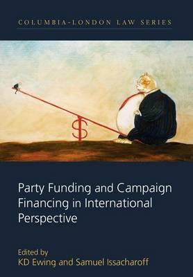 Party Funding and Campaign Financing in International Perspective. Colombia-London Law Series.