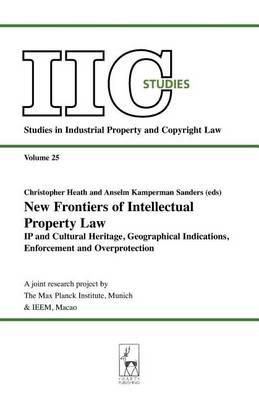 New Frontiers of Intellectual Property Law: IP and Cultural Heritage - Geographical Indications - Enforcement - Overprotection. Studies in Industrial Property and Copyright Law, Volume 25.