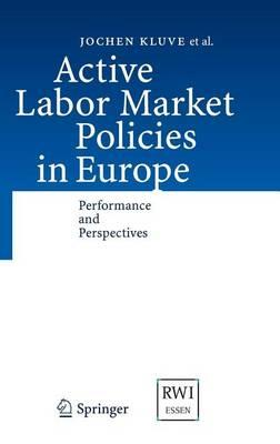 Active Labor Market Policies in Europe: Performance and Perspectives. Active Labor Market Policies in Europe.