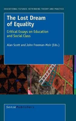 Lost Dream of Equality, The: Critical Essays on Education and Social Class, Educational Futures Rethinking Theory and Practice