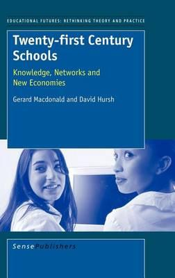 Twenty-First Century Schools: Knowledge, Networks and New Economies, Educational Futures, Rethinking Theory and Practice