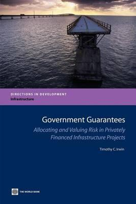 Government Guarantees: Allocating and Valuing Risk in Privately Financed Infrastructure Projects