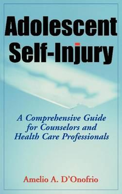 Adolescent Self-Injury: A Comprehensive Guide for Counselors and Healthcare Professionals