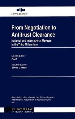From Negotiation to Antitrust Clearance: National and International Mergers in the Third Millennium. Aija Law Library.