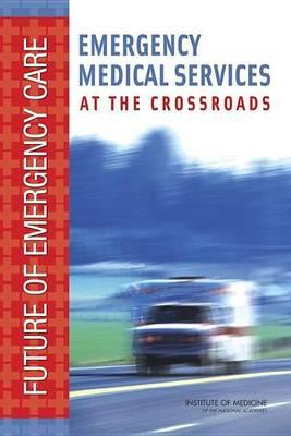 Emergency Medical Services: At the Crossroads. Future of Emergency Care.