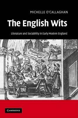 English Wits, The: Literature and Sociability in Early Modern England