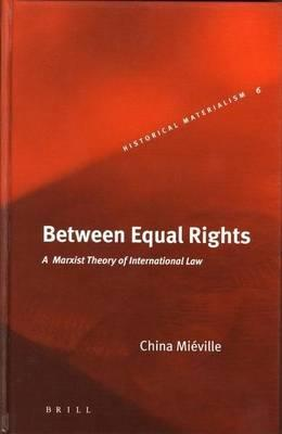Between Equal Rights: A Marxist Theory of International Law. Historical Materialism Book Series, Volume 6.