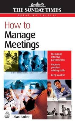 How to Manage Meetings. the Sunday Times Creating Success Series.