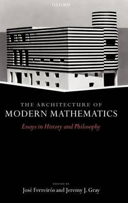 The Architecture of Modern Mathematics: Essays in History and Philosophy