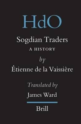Sogdian Traders: A History. Handbook of Oriental Studies: Section Eight, Central Asia, Volume 10.