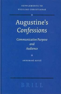 Augustine's Confessions: Communicative Purpose and Audience. Supplements to Vigiliae Christianae, Volume LXXI.