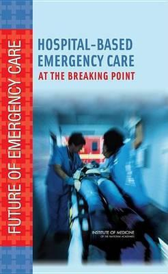 Hospital-Based Emergency Care: At the Breaking Point. Future of Emergency Care