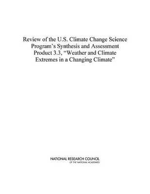 """Review of the U.S. Climate Science Program's Synthesis and Assessment Product 3.3: """"Weather and Climate Extremes in a Changing Climate"""""""