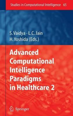 Advanced Computational Intelligence Paradigms in Healthcare 2. Studies in Computational Intelligence, Volume 65.