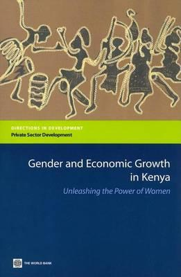 Gender and Economic Growth in Kenya: Unleashing the Power of Women. Directions in Development: Private Sector Development