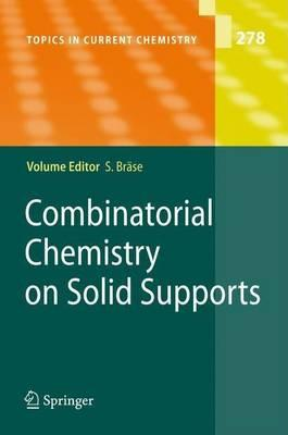 Combinatorial Chemistry on Solid Supports. Topics in Current Chemistry, Volume 278.