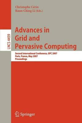 Advances in Grid and Pervasive Computing: Second International Conference, Gpc 2007 Paris, France, May 2-4, 2007 Proceedings. Lecture Notes in Computer Science, Volume 4459.