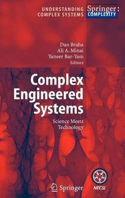Complex Engineered Systems: Science Meets Technology. Understanding Complex Systems.