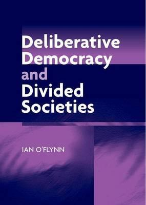 Deliberative Democracy and Divided Societies