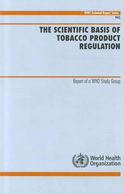 Scientific Basis of Tobacco Product Regulation, The. Who Technical Report Series