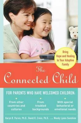 Connected Child, The: Bring Hope and Healing to Your Adoptive Family