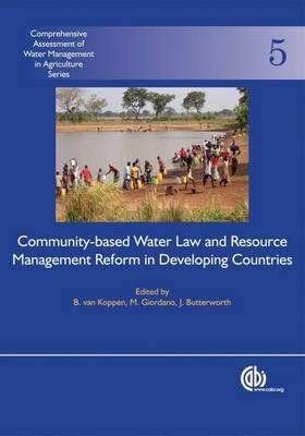 Community-Based Water Law and Water Resource Management Reform in Developing Countries. Comprehensive Assessment of Water Management in Agriculture Series, Volume 5.