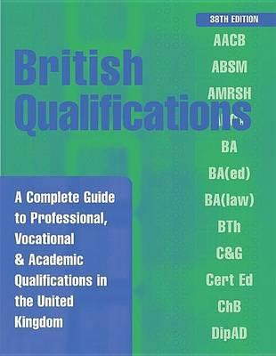 British Qualifications: A Complete Guide to Professional, Vocational & Academic Qualifications in the United Kingdom