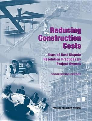 Reducing Construction Costs: Uses of Best Dispute Resolution Practices by Project Owners, Proceedings Report. Federal Facilities Council Technical Report No. 149.