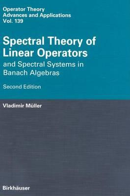 Spectral Theory of Linear Operators: And Spectral Systems in Banach Algebras