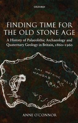 Finding Time for the Old Stone Age: A History of Palaeolithic Archaeology and Quaternary Geology in Britain, 1860-1960. Oxfod Studies in the History of European Archaeology.