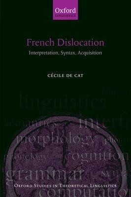 French Dislocation: Interpretation, Syntax, Acquisition. Oxford Studies in Theoretical Linguistics.