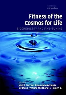 Fitness of the Cosmos for Life: Biochemistry and Fine Tuning. Cambridge Astrobiology.