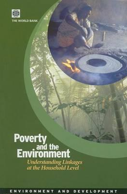 Poverty and the Environment: Understanding Linkages at the Household Level