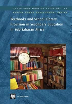 Textbooks and School Library Provision Secondary Education in Sub-Saharan Africa. Africa Human Development Series